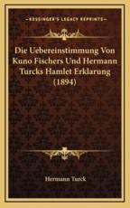 Die Uebereinstimmung Von Kuno Fischers Und Hermann Turcks Hamlet Erklarung (1894) - Hermann Turck