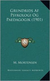 Grundrids Af Psykologi Og Paedagogik (1901) - M. Mortensen
