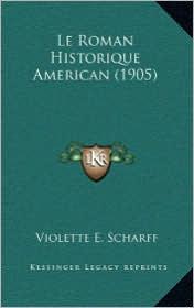 Le Roman Historique American (1905) - Violette E. Scharff