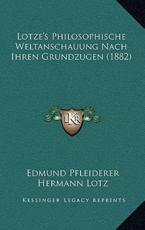 Lotze's Philosophische Weltanschauung Nach Ihren Grundzugen (1882) - Edmund Pfleiderer