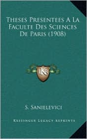 Theses Presentees A La Faculte Des Sciences De Paris (1908) - S. Sanielevici