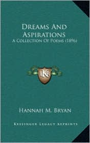 Dreams And Aspirations: A Collection Of Poems (1896) - Hannah M. Bryan
