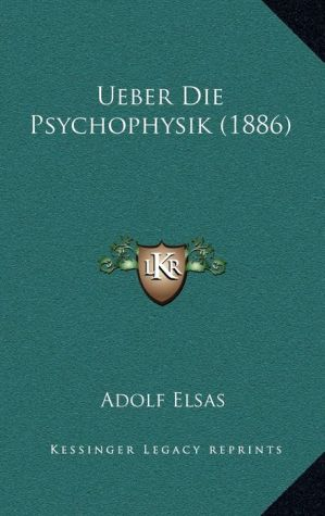 Ueber Die Psychophysik (1886) - Adolf Elsas