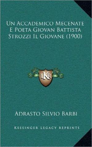 Un Accademico Mecenate E Poeta Giovan Battista Strozzi Il Giovane (1900)