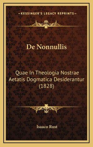 De Nonnullis: Quae In Theologia Nostrae Aetatis Dogmatica Desiderantur (1828) - Isaaco Rust