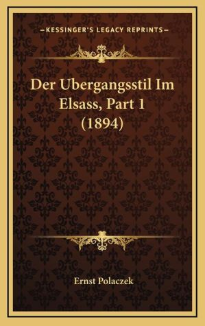 Der Ubergangsstil Im Elsass, Part 1 (1894)