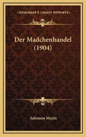 Der Madchenhandel (1904) - Salomon Mexin