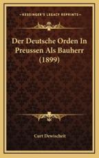 Der Deutsche Orden in Preussen ALS Bauherr (1899) - Curt Dewischeit