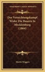 Der Vernichtungskampf Wider Die Bauern in Mecklenburg (1864) - Moritz Wiggers