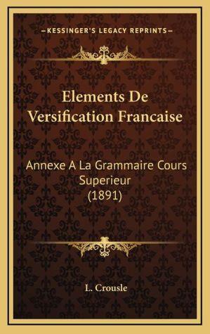 Elements De Versification Francaise: Annexe A La Grammaire Cours Superieur (1891) - L. Crousle