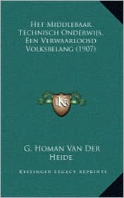 Het Middlebaar Technisch Onderwijs, Een Verwaarloosd Volksbelang (1907) - G. Homan Van Der Heide