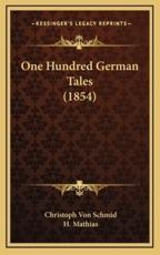 One Hundred German Tales (1854) - Christoph Von Schmid