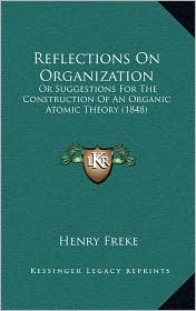 Reflections On Organization: Or Suggestions For The Construction Of An Organic Atomic Theory (1848) - Henry Freke