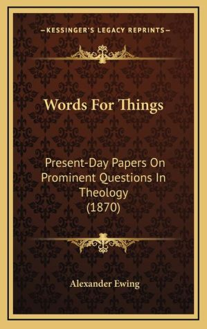 Words For Things: Present-Day Papers On Prominent Questions In Theology (1870)