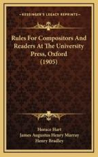 Rules for Compositors and Readers at the University Press, Oxford (1905) - Horace Hart