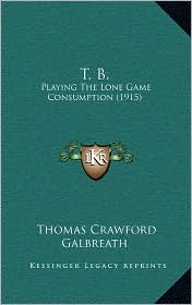 T. B.: Playing The Lone Game Consumption (1915) - Thomas Crawford Galbreath