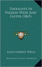 Thoughts In Passion Week And Easter (1865) - Ellen Harriet Wells