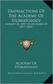 Transactions Of The Academy Of Stomatology: January 26, 1897 To December 28, 1897 (1898) - Academy Of Academy Of Stomatology