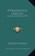 A Pragmatica Sanctio - Ferencz Vigyazo