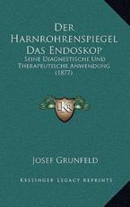 Der Harnrohrenspiegel Das Endoskop - Josef Grunfeld