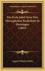 Die Erste Jubel-Feier Der Herzoglichen Realschule in Meiningen (1863) - August Wilhelm Muller