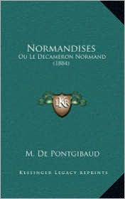 Normandises: Ou Le Decameron Normand (1884) - M. De Pontgibaud