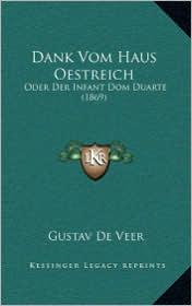Dank Vom Haus Oestreich: Oder Der Infant Dom Duarte (1869) - Gustav De Veer