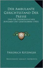 Der Ambulante Gerichtsstand Der Presse: Und Die Diesbezuglichen Aufgaben Des Gesetzgebers (1901)