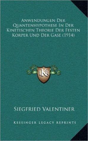 Anwendungen Der Quantenhypothese In Der Kinetischen Theorie Der Festen Korper Und Der Gase (1914)