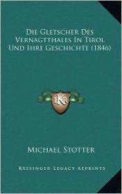 Die Gletscher Des Vernagtthales In Tirol Und Ihre Geschichte (1846)