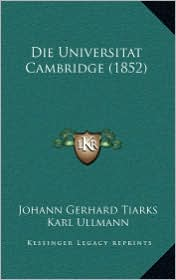 Die Universitat Cambridge (1852) - Johann Gerhard Tiarks, Karl Ullmann (Introduction)