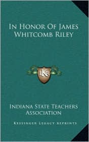 In Honor Of James Whitcomb Riley - Indiana State Indiana State Teachers Association