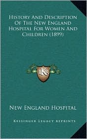 History And Description Of The New England Hospital For Women And Children (1899) - New England New England Hospital