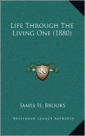 Life Through The Living One (1880) - James H. Brooks