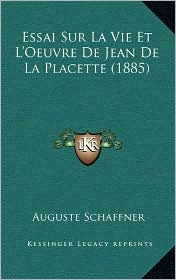 Essai Sur La Vie Et L'Oeuvre De Jean De La Placette (1885) - Auguste Schaffner