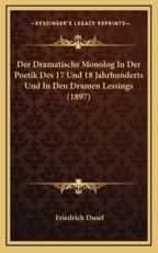 Der Dramatische Monolog in Der Poetik Des 17 Und 18 Jahrhunderts Und in Den Dramen Lessings (1897) - Friedrich Dusel