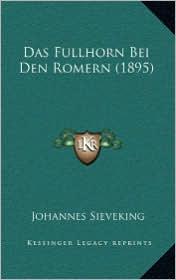 Das Fullhorn Bei Den Romern (1895) - Johannes Sieveking