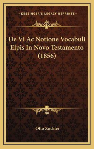De Vi Ac Notione Vocabuli Elpis In Novo Testamento (1856) - Otto Zockler