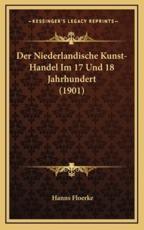 Der Niederlandische Kunst-Handel Im 17 Und 18 Jahrhundert (1901) - Hanns Floerke