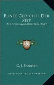 Bunte Gedichte Der Zeit: Aus Schleswig-Holstein (1846) - C.J. Korner