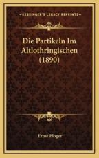 Die Partikeln Im Altlothringischen (1890) - Ernst Ploger