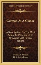 German at a Glance: A New System on the Most Scientific Principles, for Universal Self-Tuition (1884)