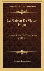 La Maison de Victor Hugo - Gustave Larroumet