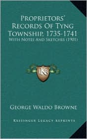 Proprietors' Records Of Tyng Township, 1735-1741: With Notes And Sketches (1901) - George Waldo Browne
