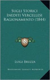 Sugli Storici Inediti Vercellesi Ragionamento (1844)