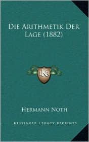 Die Arithmetik Der Lage (1882) - Hermann Noth