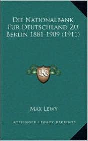 Die Nationalbank Fur Deutschland Zu Berlin 1881-1909 (1911) - Max Lewy
