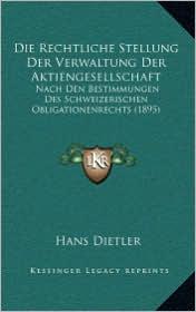 Die Rechtliche Stellung Der Verwaltung Der Aktiengesellschaft: Nach Den Bestimmungen Des Schweizerischen Obligationenrechts (1895)