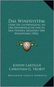 Das Windsystem: Oder Die Luftbewegung An Der Erdoberflache Und In Den Hohern Regionen Der Atmosphare (1856) - Joseph Lartigue, Christian G. Trobst (Editor)