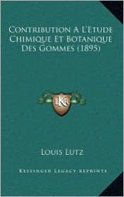 Contribution A L'Etude Chimique Et Botanique Des Gommes (1895) - Louis Lutz